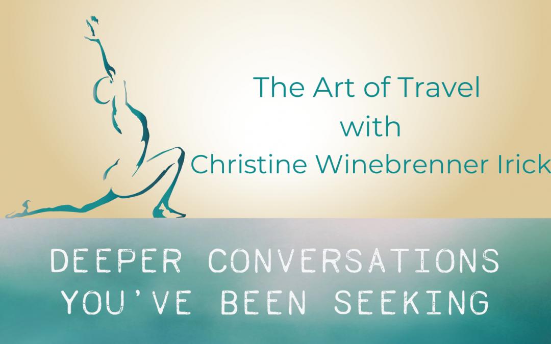 The Art of Travel with Christine Winebrenner Irick